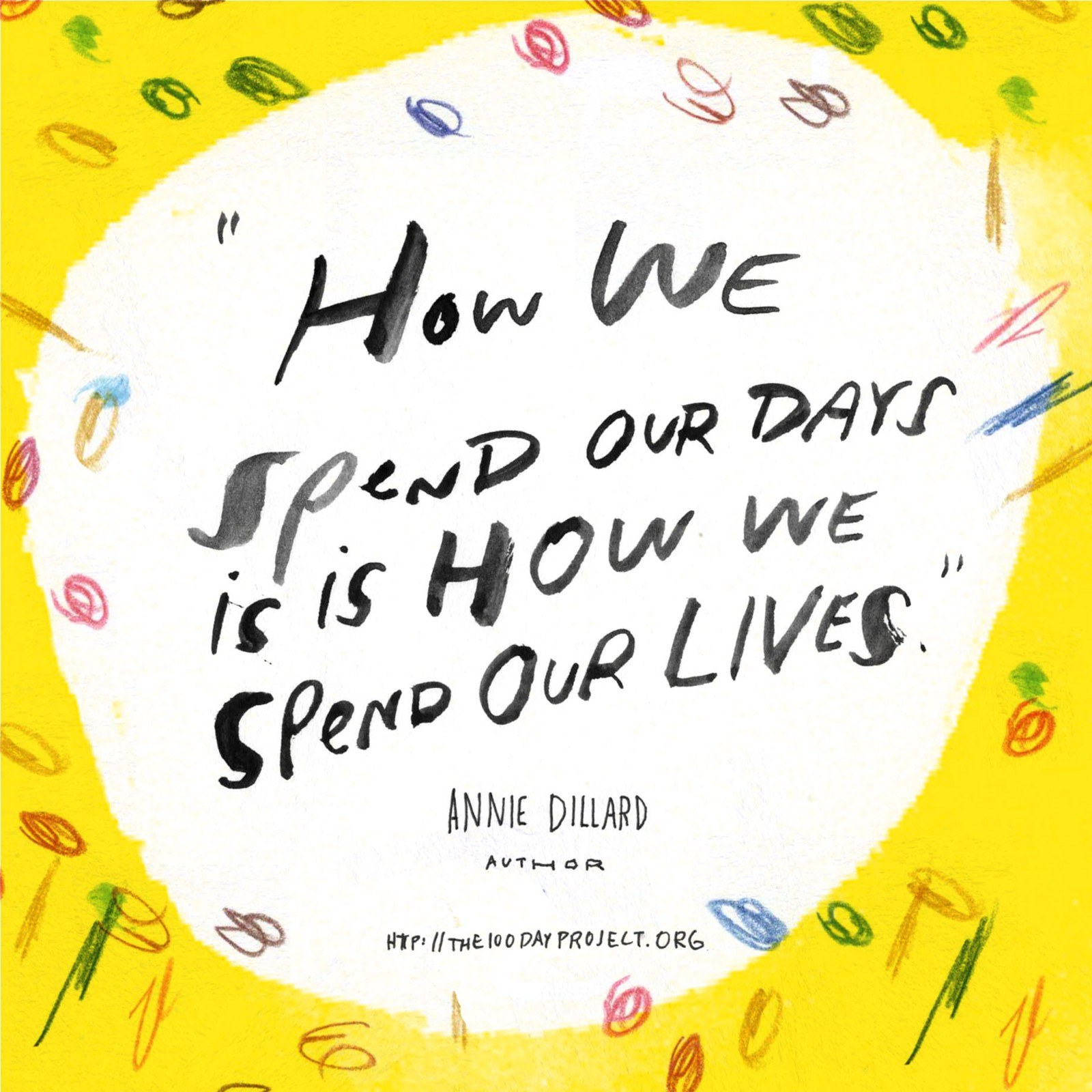 How we spend our days is how we spend our lives.